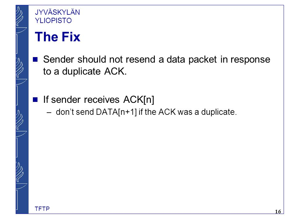 The Fix Sender should not resend a data packet in response to a duplicate ACK. If sender receives ACK[n]